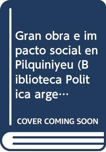 Gran obra e impacto social en Pilquiniyeu (Biblioteca política argentina)