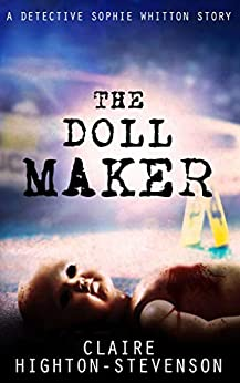 The Doll Maker: A Detective Sophie Whitton Story by [Claire Highton-Stevenson]