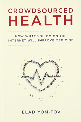 Yom-Tov, E: Crowdsourced Health: How What You Do on the Internet Will Improve Medicine (Mit Press)