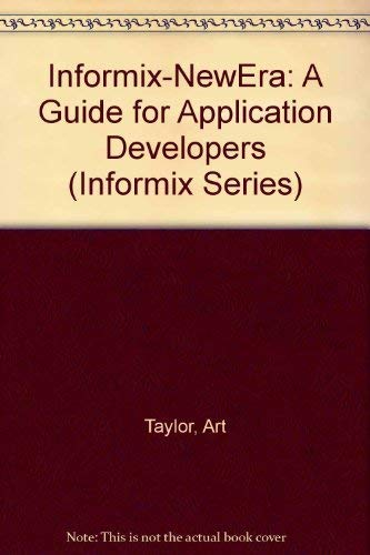 Informix-Newera: A Guide for Application Developers: A Guide for Application Developers (Bk/Disk) (INFORMIX SERIES)
