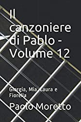 Il canzoniere di Pablo - Volume 12: Giorgia, Mia, Laura e Fiorella
