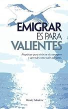 Emigrar es para Valientes: Preprate para vivir en el extranjero y aprende como salir adelante (Spanish Edition) by Wendy M...