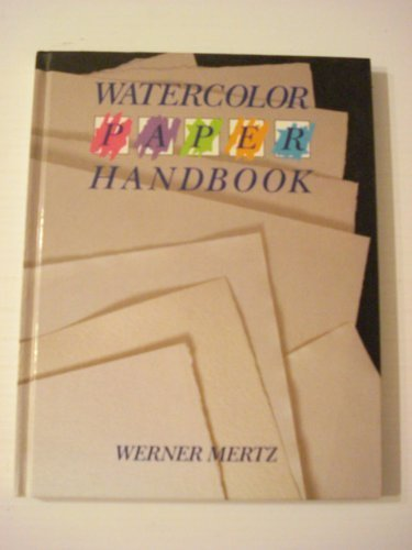 Watercolor Paper Handbook: A Selection Guide for Artists