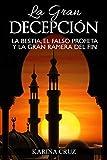 La Gran Decepción . : La bestia, el falso profeta y la gran ramera del fin (Spanish Edition)