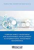 Foreign Direct Investment and Sustainable Development in International Investment Governance (ESCAP Studies in Trade and Investment)