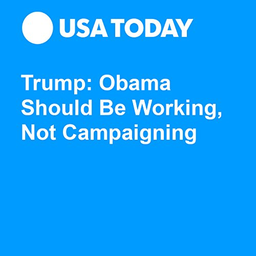 Trump: Obama Should Be Working, Not Campaigning audiobook cover art