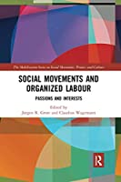 Social Movements and Organized Labour (The Mobilization Series on Social Movements, Protest, and Culture)