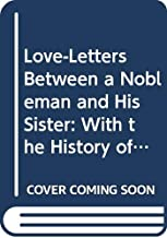 Love-Letters Between a Nobleman and His Sister: With the History of Their Adventures. In Three Parts. V. 2
