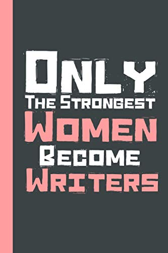 Only The Strongest Women Become Writers: Unique Writers Gift Ideas Notebook...