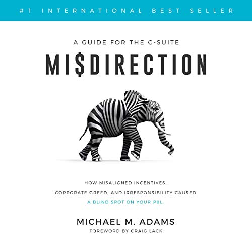 Misdirection: How Misaligned Incentives, Corporate Greed and Irresponsibility Caused a Blind Spot on Your P&L Audiobook By Michael M. Adams cover art