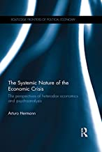 The Systemic Nature of the Economic Crisis: The perspectives of heterodox economics and psychoanalysis (Routledge Frontiers of Political Economy Book 198)