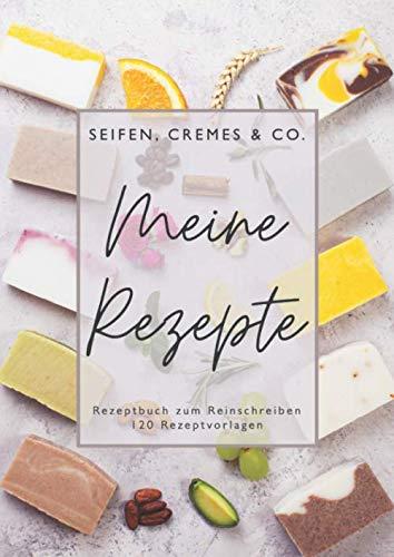 Meine Rezepte • Seifen, Cremes & Co. • Rezeptbuch zum Reinschreiben • 120 Rezeptvorlagen: Rezeptbuch für Naturkosmetik zum Selberschreiben • inkl. ... • Großes Format Din A4 • Geschenkidee für Sie