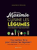 MAXIMIN CUISINE LES LEGUMES - NED - 60 légumes, 420 recettes de Jacques Maximin