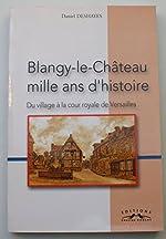 Blangy-le-Chateau - Mille Ans d'Histoire de Deshaye Daniel