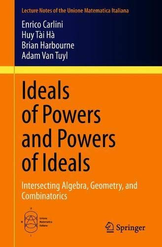 Ideals of Powers and Powers of Ideals: Intersecting Algebra, Geometry, and Combinatorics (Lecture Notes of the Unione Matematica Italiana (27))