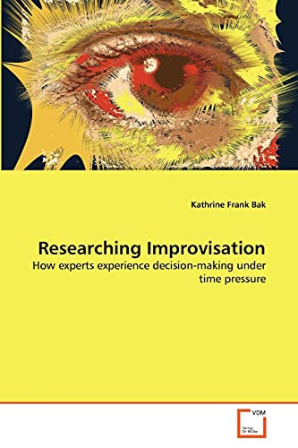 Researching Improvisation How Experts Experience Decision Making Under Time Pressure
