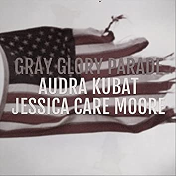 Gray Glory Parade (feat. Jessica Care Moore)