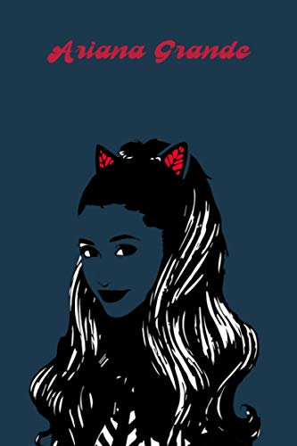 Ariana Grande: Ariana grande Notebook, Ariana Grande Book, Ariana Grande Lyrics, Unique Personalized Notebook, Ariana grande Quotes, Cool Present, ... and Men, 100 Lined Pages, 6x9'', Matte Finish