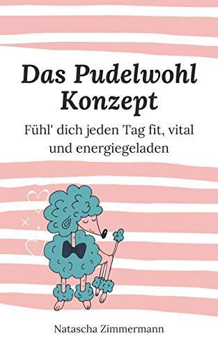 Das Pudelwohl Konzept: Fühl' dich jeden Tag fit, vital und energiegeladen (Praxiswissen Traditionelle Chinesische Medizin 1)
