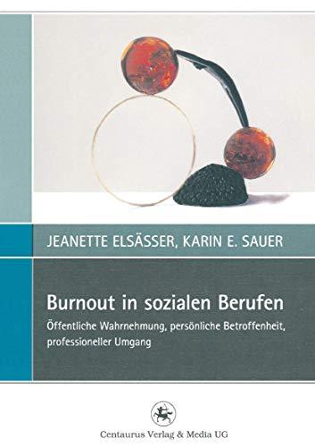 Burnout in sozialen Berufen: Öffentliche Wahrnehmung, persönliche Betroffenheit, professioneller Umgang (Perspektiven Sozialer Arbeit in Theorie und Praxis (2), Band 2)