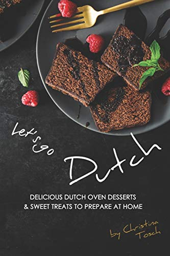Let's go Dutch: Delicious Dutch Oven Desserts & Sweet Treats to Prepare at Home