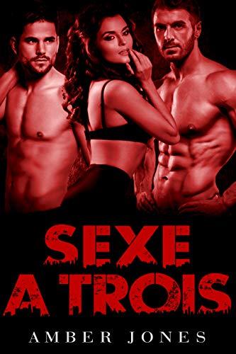 SEXE A TROIS : (Histoire Érotique Adulte) (French Edition)