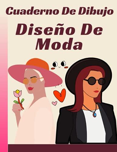 Cuaderno de Dibujo para Diseñador de Moda: Cuaderno de bocetos para diseñador de moda que te ayuda a expresar tu idea con facilidad. + Plantilla de ... de diseño de moda y construir tu portafolio