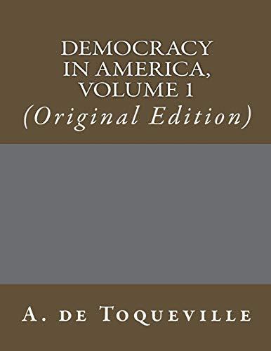Democracy In America, Volume 1: (Original Edition)