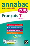 Annales Annabac 2019 Français 1re L, ES, S: sujets et corrigés du bac Première séries...