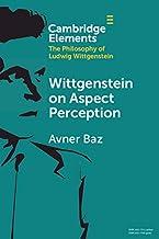 Wittgenstein on Aspect Perception (Elements in the Philosophy of Ludwig Wittgenstein)