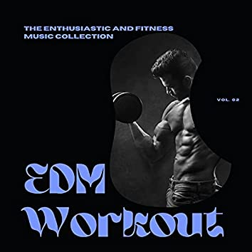 EDM Workout - The Enthusiastic And Fitness Music Collection, Vol 02