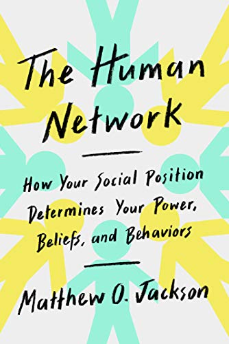 The Human Network: How Your Social Position Determines Your Power, Beliefs, and Behaviors