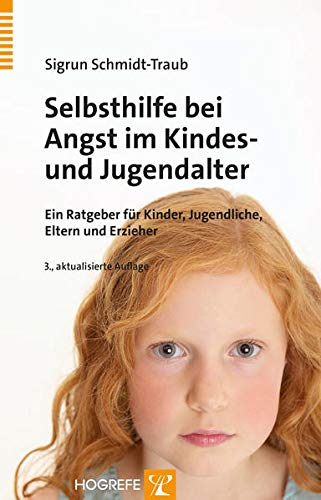 Selbsthilfe bei Angst im Kindes- und Jugendalter: Ein Ratgeber für Kinder, Jugendliche, Eltern und Erzieher: Ein Ratgeber für Kinder und Jugendliche, Eltern und Erzieher