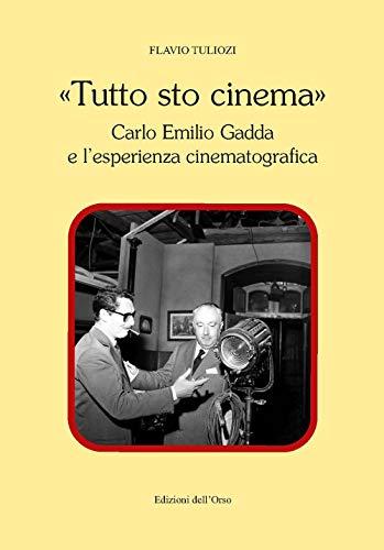 «Tutto sto cinema». Carlo Emilio Gadda e l'esperienza cinematografica. Ediz. critica