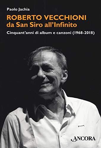 Roberto Vecchioni, da San Siro all'Infinito. Cinquant'anni di album e canzoni (1968-2018)