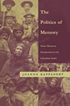 The Politics of Memory: Native Historical Interpretation in the Colombian Andes (Latin America Otherwise)