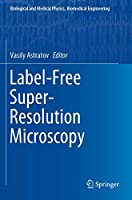 Label-Free Super-Resolution Microscopy (Biological and Medical Physics, Biomedical Engineering)