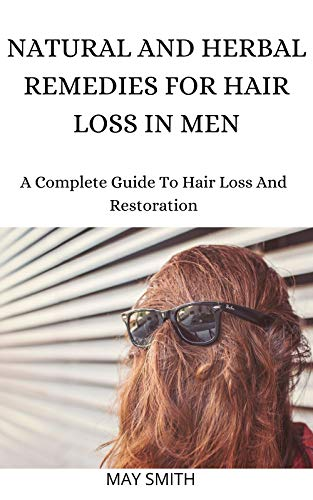 NATURAL AND HERBAL REMEDIES FOR HAIR LOSS IN MEN: A Complete Guide To Hair Loss And Restoration (English Edition)