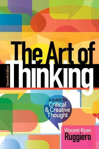 Art of Thinking, The: A Guide to critical and Creative Thought