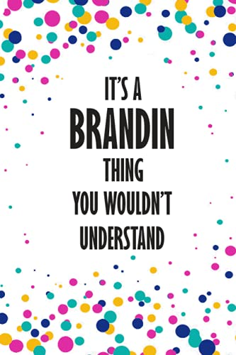 It's a Brandin Thing You Wouldn't Understand: Funny Lined Journal Notebook, College Ruled Lined Paper,Personalized Name gifts for girls, women & men : ... for kids , Gifts for Brandin Matte cover