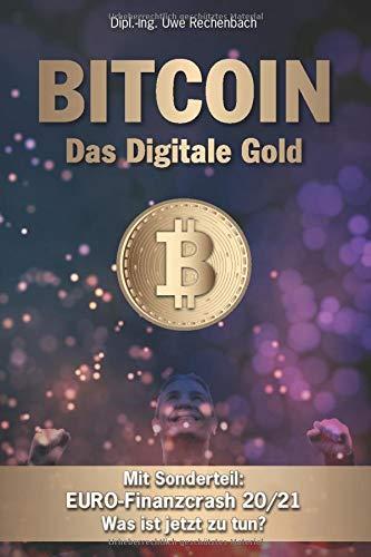 BITCOIN Das Digitale Gold Mit Sonderteil: EURO- Finanzcrash 20/21 Was ist jetzt zu tun?