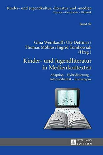Kinder- und Jugendliteratur in Medienkontexten: Adaption – Hybridisierung – Intermedialität – Konvergenz (Kinder- und Jugendkultur, -literatur und -medien: Theorie – Geschichte –- Didaktik, Band 89)