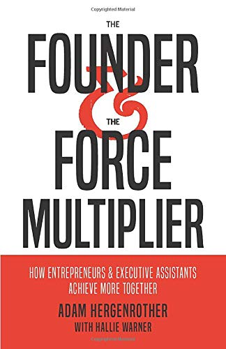 The Founder & The Force Multiplier: How Entrepreneurs and Executive Assistants Achieve More Together