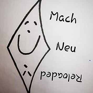 Mach neu reloaded