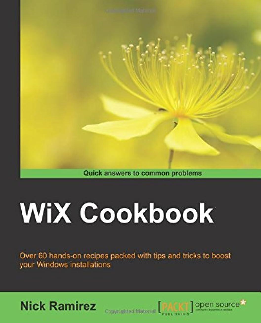 無駄に代数WiX Cookbook: Over 60 Hands-on Recipes Packed With Tips and Tricks to Boost Your Windows Installations