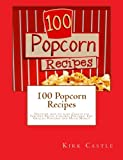 100 Popcorn Recipes: Discover how to make Chocolate Popcorn...