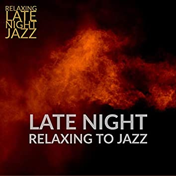 Late Night Relaxing To Jazz