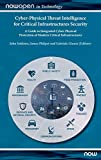 Cyber-Physical Threat Intelligence for Critical Infrastructures Security: A Guide to Integrated Cyber-Physical Protection of Modern Critical Infrastructures