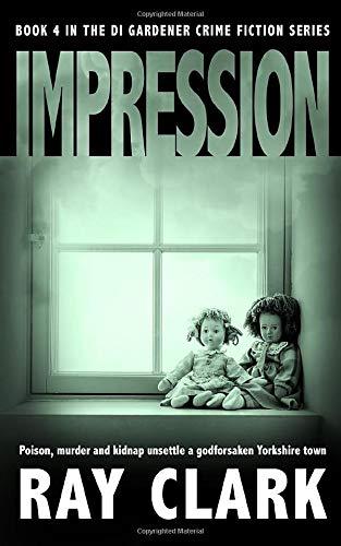 IMPRESSION: Poison, murder and kidnap unsettle a godforsaken Yorkshire town (The DI Gardener crime fiction series)
