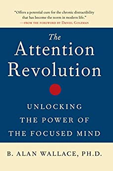 The Attention Revolution: Unlocking the Power of the Focused Mind by [B. Alan Wallace Ph.D., Daniel Goleman]